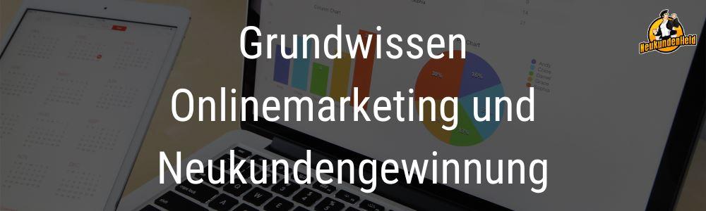 Grundwissen Onlinemarketing und Neukundengewinnung Onlinemarketing und Neukundengewinnung www.Neukundenheld.de